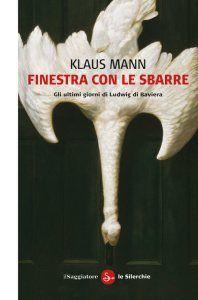 Klaus Mann, Finestra con le sbarre. Gli ultimi giorni di Ludwig di Baviera [Vergittertes Fenster], trad. it. di F. Amoroso, Il Saggiatore 2015, pp. 78, ISBN: 9788842821335