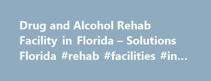 Drug and Alcohol Rehab Facility in Florida – Solutions Florida #rehab #facilities #in #florida http://jamaica.remmont.com/drug-and-alcohol-rehab-facility-in-florida-solutions-florida-rehab-facilities-in-florida/  # Our Florida Based Rehab Facility Frequently Asked Questions Why is Solutions in Florida? A less-than-ideal location can quickly turn into an excuse for an addict to quit rehab. Our Florida location leaves nothing to complain about. which means one less excuse. For people from New…