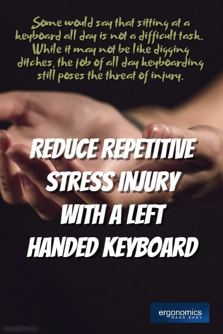 Reduce Repetitive Stress Injury with a Left-Handed Keyboard- http://www.ergonomicsmadeeasy.com/blog/reduce-repetitive-stress-injury-with-a-left-handed-keyboard/