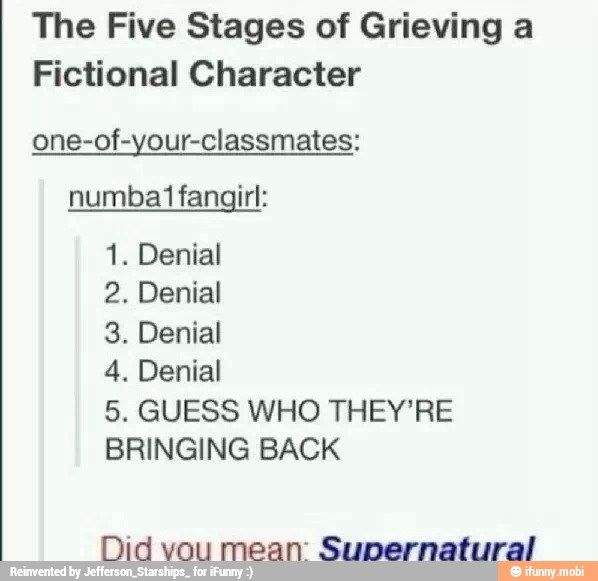 Supernatural :) <<< This was my exact reaction when Gabriel died! And he came back!yaaaaaaa