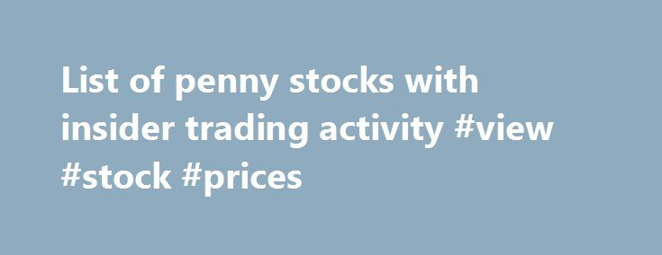 "List of penny stocks with insider trading activity #view #stock #prices http://stock.remmont.com/list-of-penny-stocks-with-insider-trading-activity-view-stock-prices/  medianet_width = ""300"";   medianet_height = ""600"";   medianet_crid = ""926360737"";   medianet_versionId = ""111299"";   (function() {       var isSSL = 'https:' == document.location.protocol;       var mnSrc = (isSSL ? 'https:' : 'http:') + '//contextual.media.net/nmedianet.js?cid=8CUFDP85S' + (isSSL ? '&https=1' : '')…"