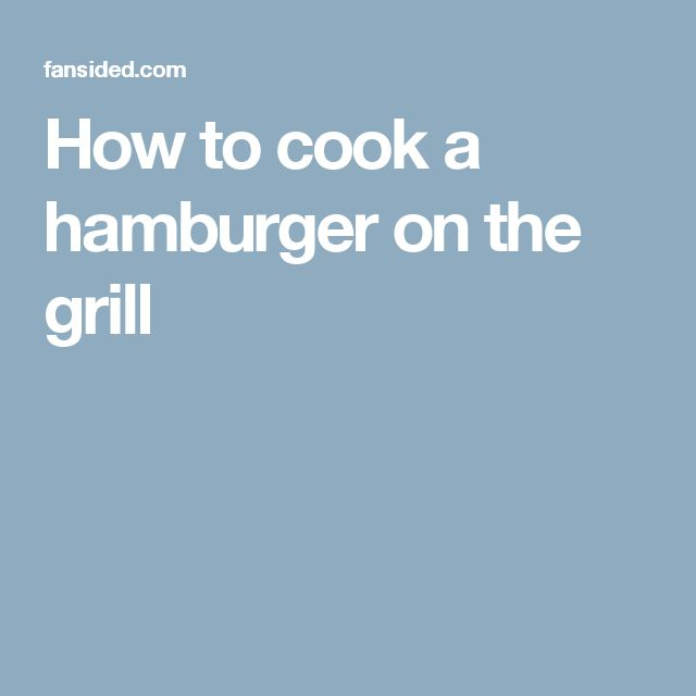 How to cook a hamburger on the grill