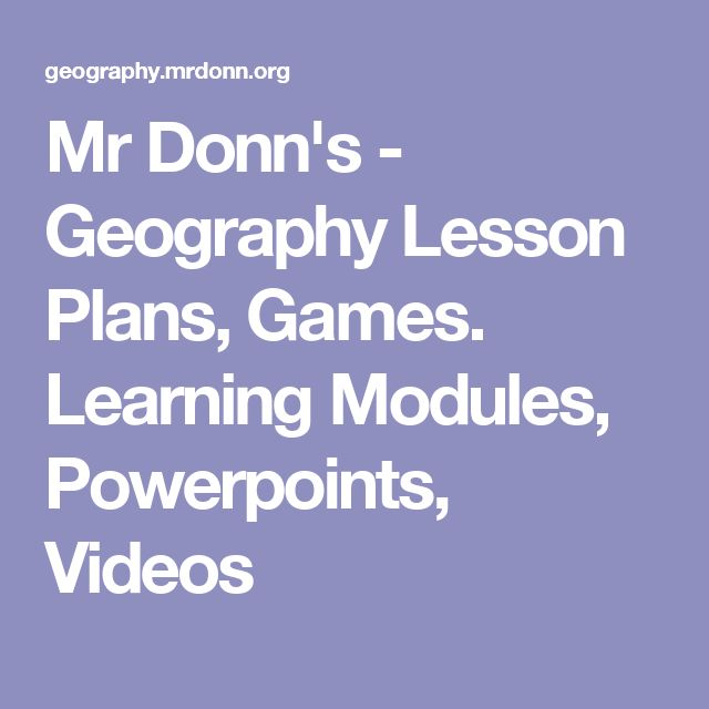 Mr Donn's - Geography Lesson Plans, Games. Learning Modules, Powerpoints, Videos