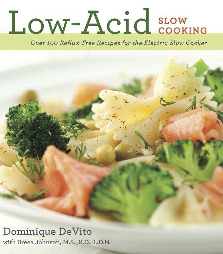 Low Acid Slow Cooking: Over 100 Reflux-Free Recipes for the Electric Slow…