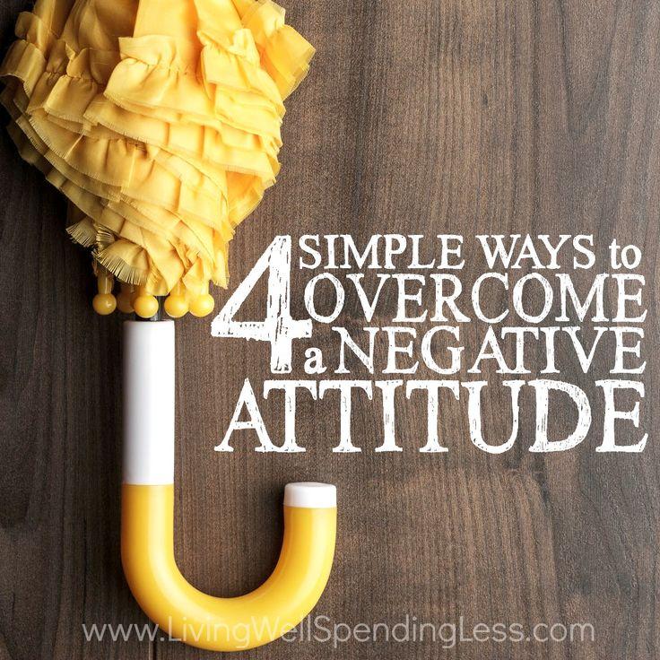 4  Simple Ways to Overcome a Negative Attitude