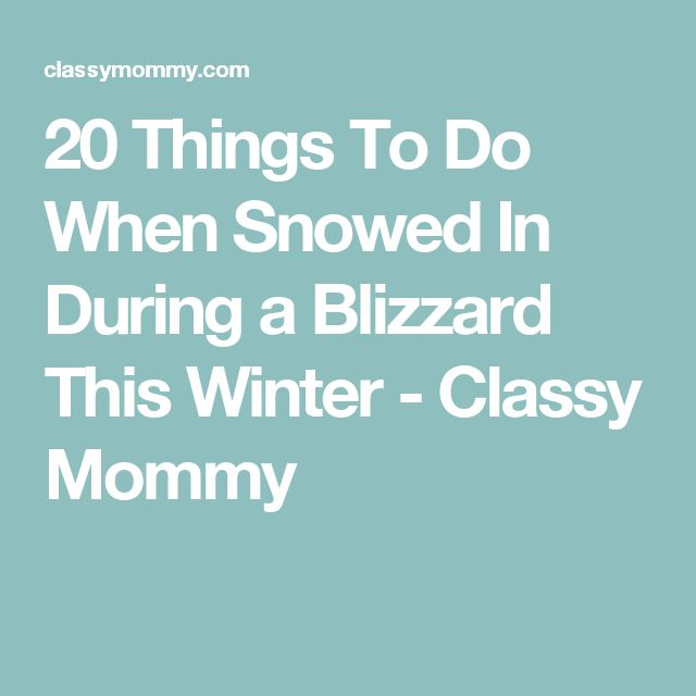 20 Things To Do When Snowed In During a Blizzard This Winter - Classy Mommy