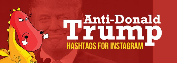 An optimized list of Anti-Donald Trump Hashtags so that you can get the most organic views by the right audience on Instagram