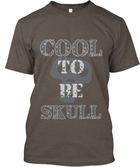 LIMITED EDITION-Cool TO BE Skull   Teespring