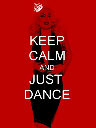 Just Dance: Quotes, Just Dance, Lady Gaga, Calm Sayings, Keepcalm, Keep Calm