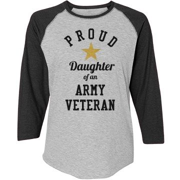Proud Daughter Of An Army Vet | Proud Daughter of an Army Veteran. Show your soldier how proud you are of them with this cute shirt! They fought honorably for our freedom and you couldn't be more proud to be their Daughter.