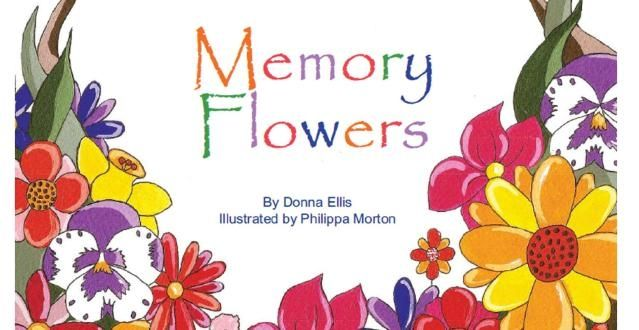 """""""Memory Flowers"""" by Donna Ellis. This story highlights the importance of memories as a way of keeping alive the spirit of those who have died. It centres on the loss of a pet and provides a launching pad for discussing the topic of death with children of all ages. Available at: http://www.memoryflowers.com.au/order.html"""