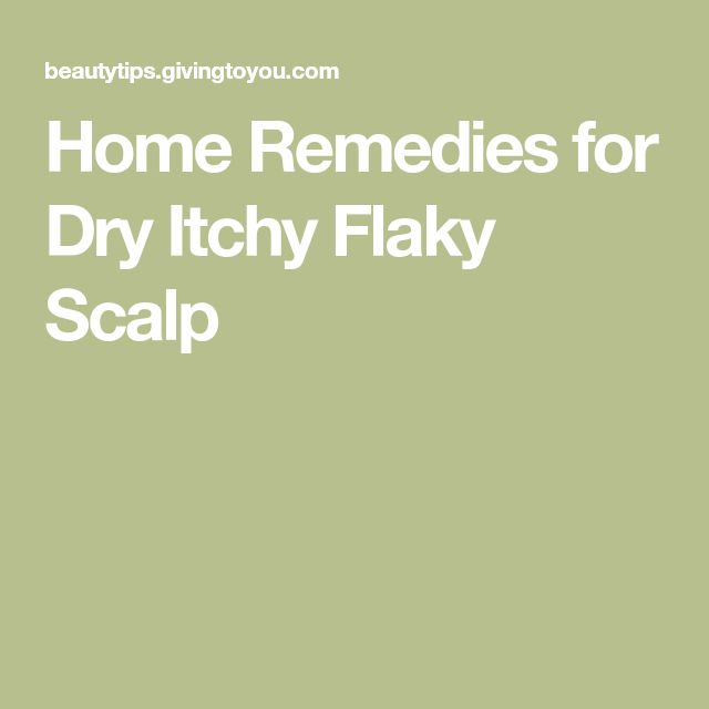 Home Remedies for Dry Itchy Flaky Scalp