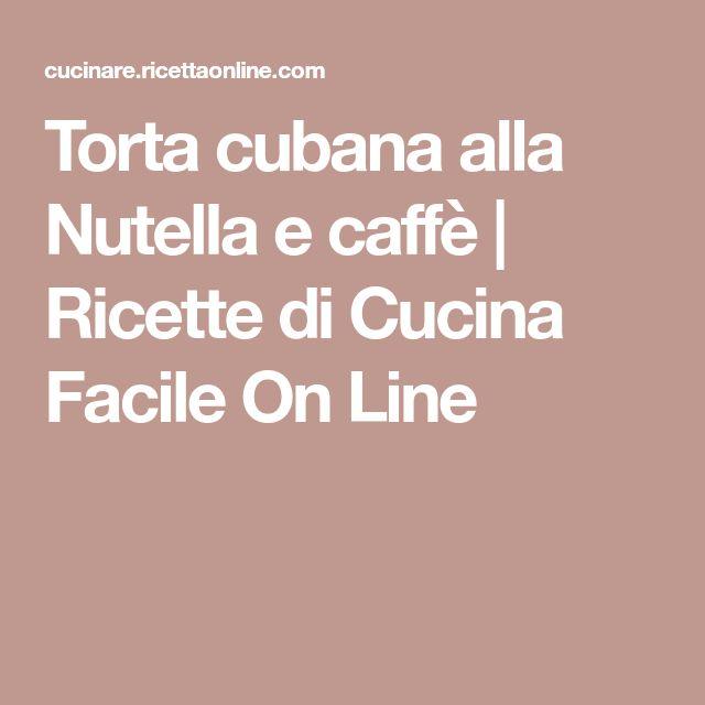 Torta cubana alla Nutella e caffè | Ricette di Cucina Facile On Line