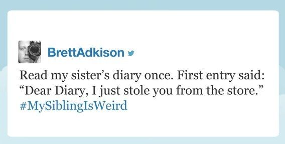 "…and this guy, who has a sister that may be a kleptomaniac in the making. | 18 Of The Funniest Tweets From The ""My Sibling Is Weird"" Hashtag"