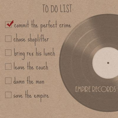 Empire Records (To Do List)...one of those movies you watch over and over.. love it