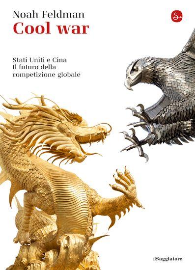 """Noah Feldman, """"Cool war. Stati Uniti e Cina. Il futuro della competizione globale"""" http://www.ilsaggiatore.com/argomenti/politica-attualita/9788842820031/cool-war/"""