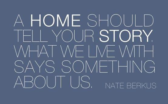 A home should tell your story what we live with says for Furniture quotes