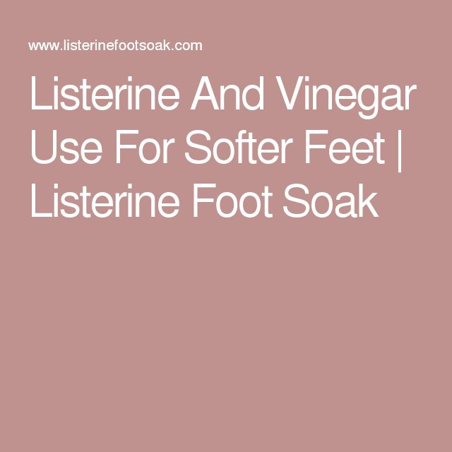 Listerine And Vinegar Use For Softer Feet | Listerine Foot Soak