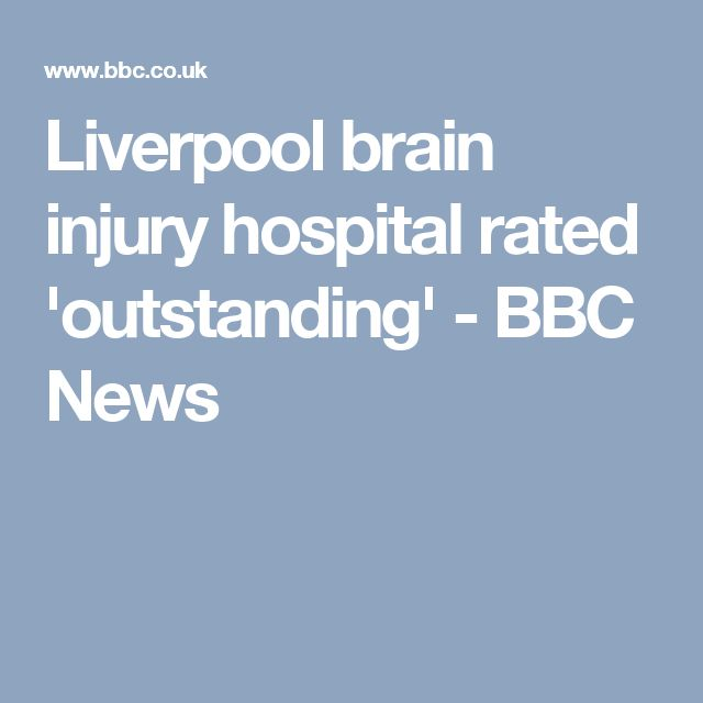 Liverpool brain injury hospital rated 'outstanding' - BBC News
