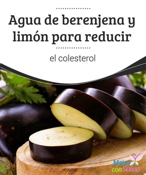 Agua de berenjena y limón para reducir el colesterol  Si consumimos el #agua de berenjena y #limón después de las comidas principales favoreceremos la absorción de nutrientes, facilitaremos la #digestión y conseguiremos controlar nuestros niveles de colesterol #RemediosNaturales
