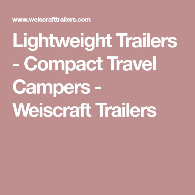 Lightweight Trailers - Compact Travel Campers - Weiscraft Trailers