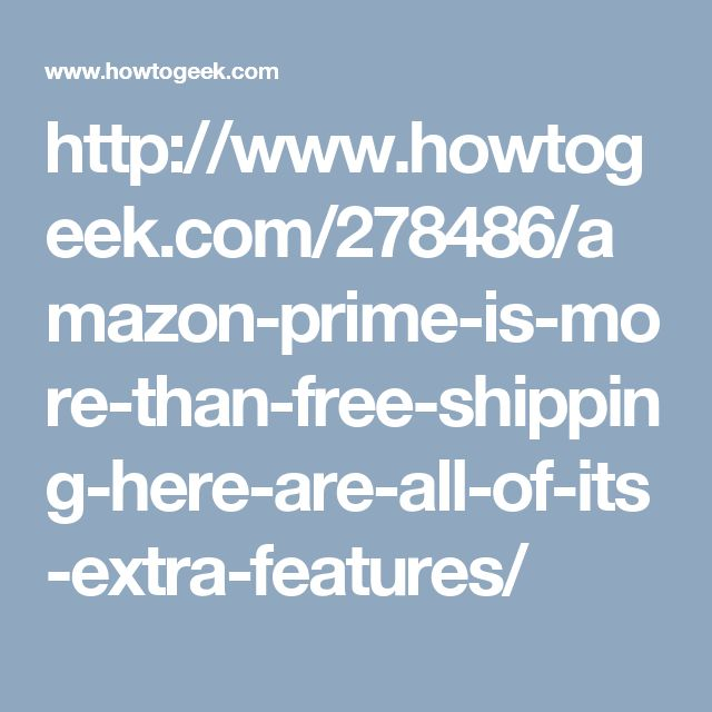 http://www.howtogeek.com/278486/amazon-prime-is-more-than-free-shipping-here-are-all-of-its-extra-features/