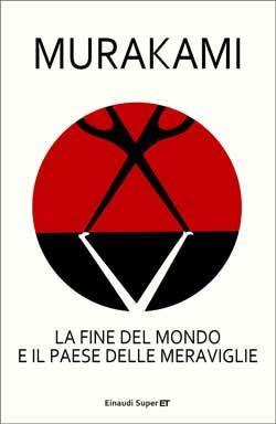 Murakami Haruki, La fine del mondo e il paese delle meraviglie, Super ET - DISPONIBILE ANCHE IN EBOOK