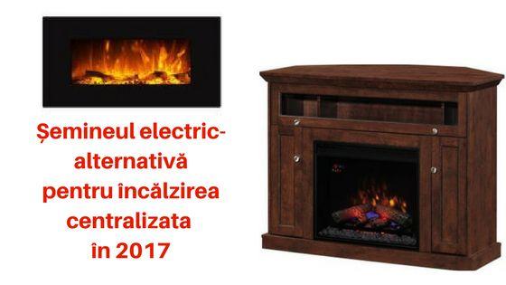 De ce șemineul electric poate fi varianta ideală pentru încălzirea centralizata in 2017? - diane.ro