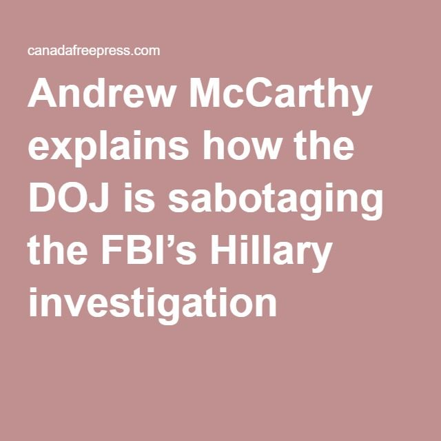 Andrew McCarthy explains how the DOJ is sabotaging the FBI's Hillary investigation