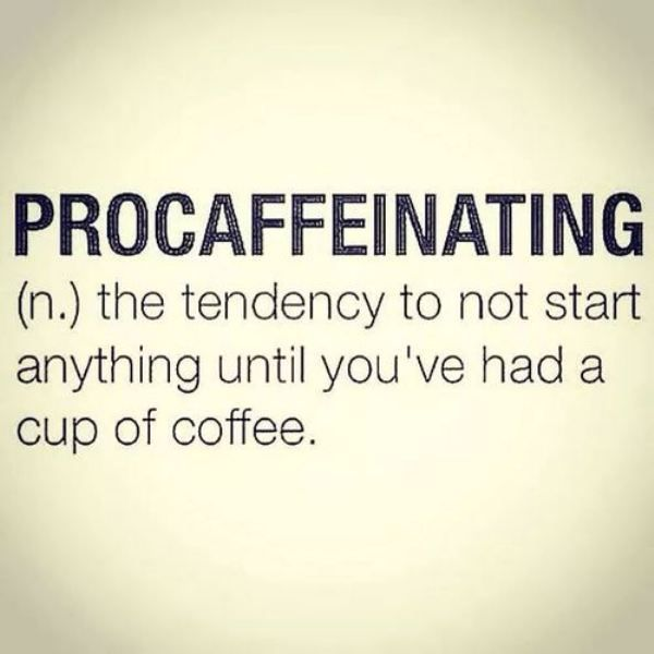 Procaffeinating... Lol