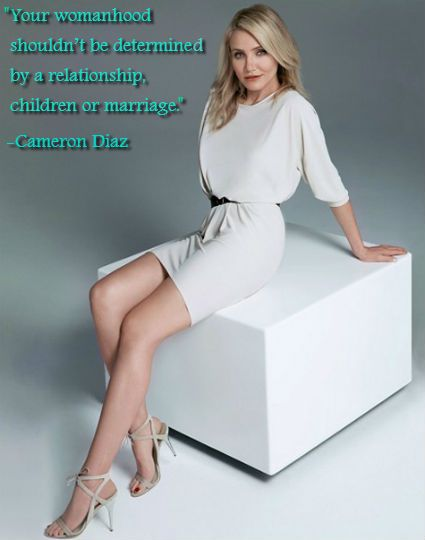 Cameron Diaz - Your womanhood shouldn't be determined by a relationship, children or marriage