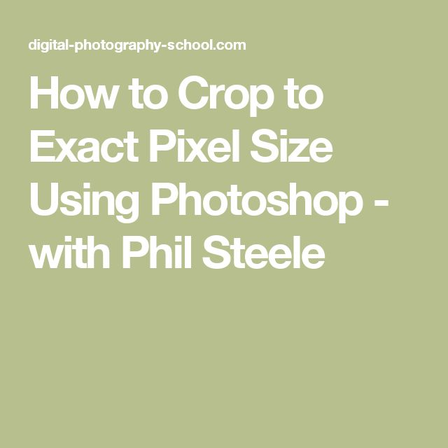 How to Crop to Exact Pixel Size Using Photoshop - with Phil Steele