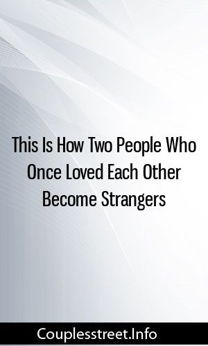This Is How Two People Who Once Loved Each Other Become
