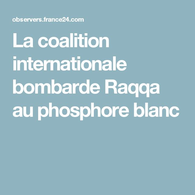 La coalition internationale bombarde Raqqa au phosphore blanc