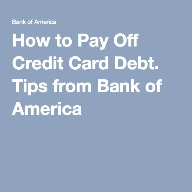 How to Pay Off Credit Card Debt. Tips from Bank of America
