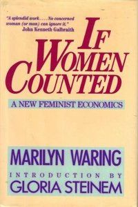 If Women Counted (1988) by Marilyn Waring, former New Zealand Member of Parliament. The book is a groundbreaking and systematic critique of the system of national accounts, the international standard of measuring economic growth, and the ways in which women's unpaid work as well as the value of Nature have been excluded from what counts as productive in the economy.