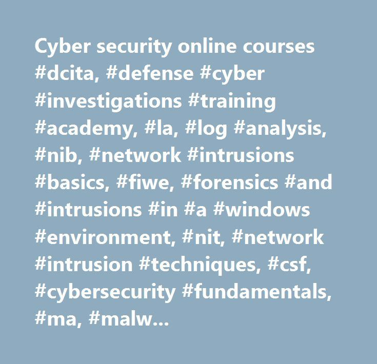 Cyber security online courses #dcita, #defense #cyber #investigations #training #academy, #la, #log #analysis, #nib, #network #intrusions #basics, #fiwe, #forensics #and #intrusions #in #a #windows #environment, #nit, #network #intrusion #techniques, #csf, #cybersecurity #fundamentals, #ma, #malware #analysis, #lni, #live #network #investigations, #icit, #introduction #to #cyber #insider #threat, #ctts, #cyber #threats #and #techniques #seminar, #ddp, #digital #data #protection, #cita…