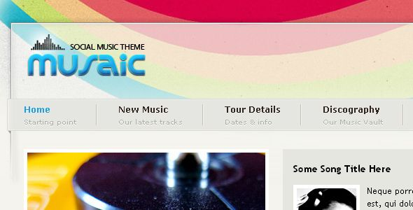 Musaic - Music Theme   http://themeforest.net/item/musaic-music-theme/51213?ref=damiamio      Musaic – Music Inspired Theme  Musaic is a fun and clean template geared towards music/band portals or sites. However, the layout can be easily utilized in all types of sites. Features   Clean navigation with subtext  Rotating header background image with fun transparency usage (can turn off the rotation)  Unitpngfix applied for ie transparency  Tableless design  Whats in included   All theme files…
