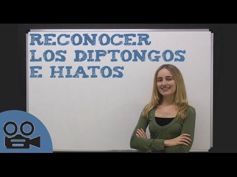 diptongos e hiatos video - unprofesor.com has good videos plus exercises for each