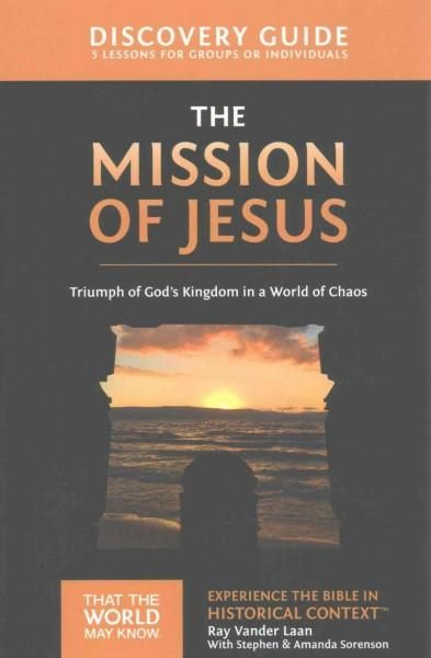 The Mission of Jesus: 5 Lessons on Triumph of God's Kingdom in a World in Chaos Discovery Guide