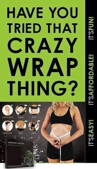 Have you tried that crazy wrap thing?  It really does work! Love it!  Get yours at http://Ginger4.myitworks.com