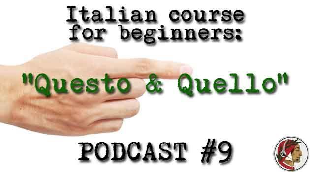 Italian course for beginners: Questo and Quello – PODCAST #9