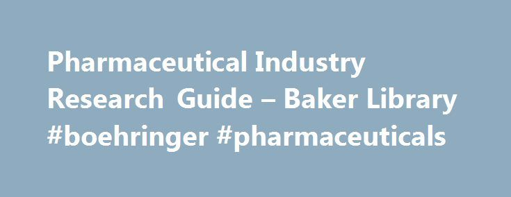 Pharmaceutical Industry Research Guide – Baker Library #boehringer #pharmaceuticals http://pharma.nef2.com/2017/05/16/pharmaceutical-industry-research-guide-baker-library-boehringer-pharmaceuticals/  #pharmaceutical industry research # Pharmaceuticals A great starting place for research on the pharmaceuticals industry; this guide points to the best resources available to the HBS community. Ernst & Young Industries: Pharmaceuticals Includes free industry reports, surveys of executives, and…