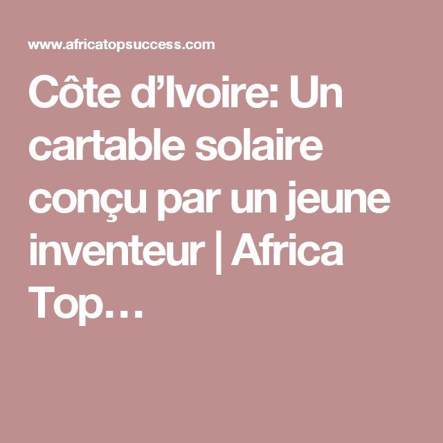 Côte d'Ivoire: Un cartable solaire conçu par un jeune inventeur | Africa Top…