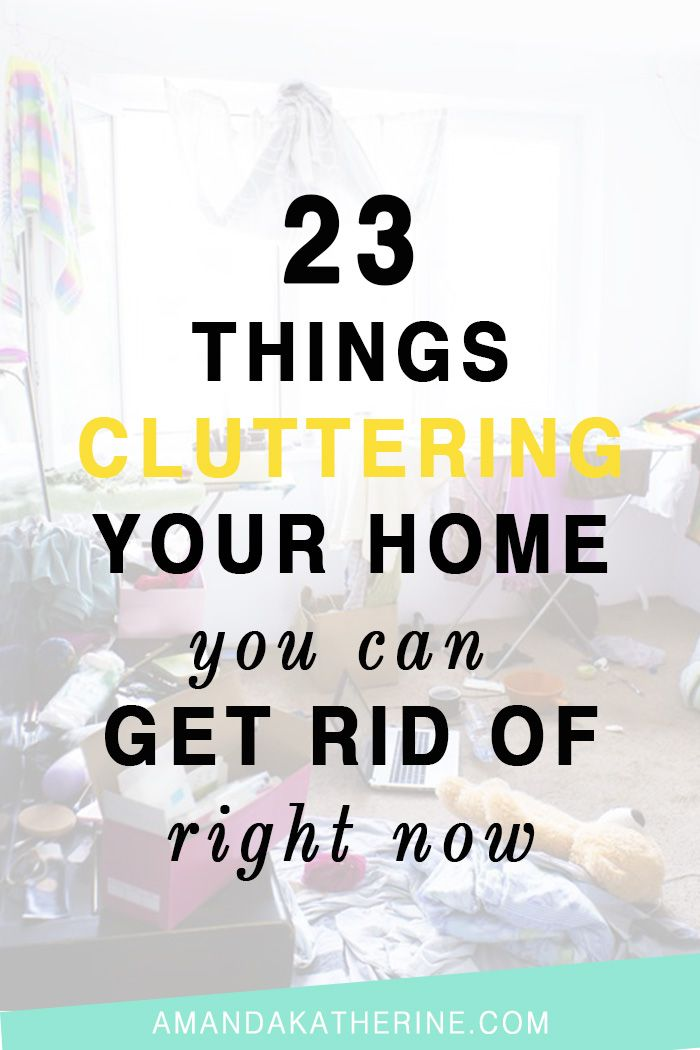 23 Things Cluttering Your Home You Can Get Rid of Right Now