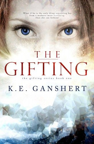 The Gifting (The Gifting Series Book 1) by K.E. Ganshert Young adult paranormal romance #yalit #ya