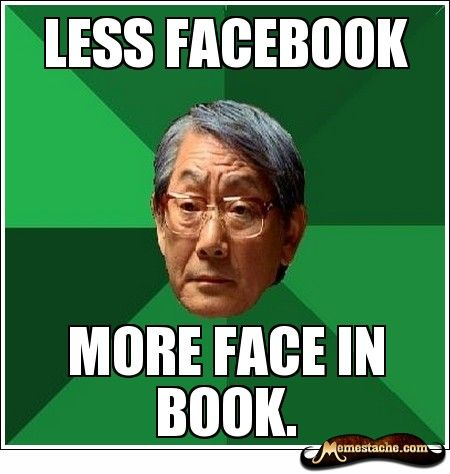 High Expectations Asian Father - my motivator for next semester but I actually don't go on Facebook often anyway XD