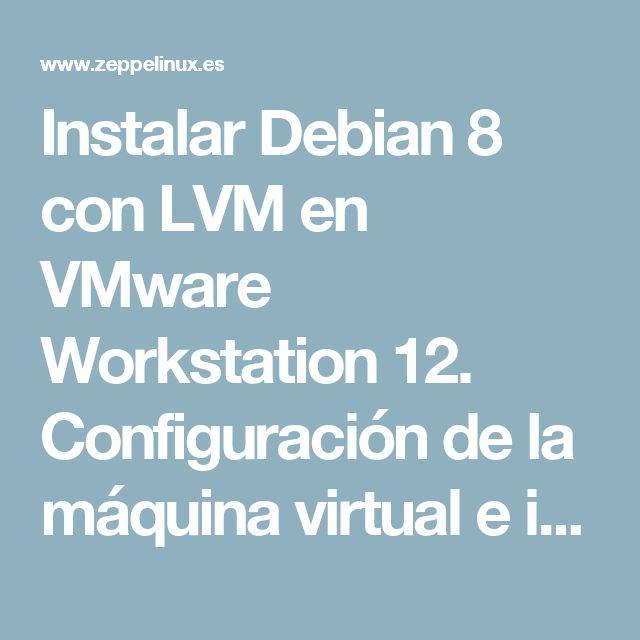 Instalar Debian 8 con LVM en VMware Workstation 12. Configuración de la máquina virtual e instalación del sistema operativo Debian 8 con entorno de escritorio KDE. Particionado de los discos con LVM (Logical Volume Manager)