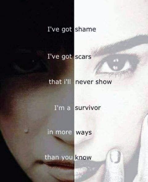 Inspirational Quotes: I've got shame I've got scars that i'll never show I'm a survivor in more ways that you know