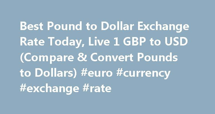 Best Pound to Dollar Exchange Rate Today, Live 1 GBP to USD (Compare & Convert Pounds to Dollars) #euro #currency #exchange #rate http://currency.remmont.com/best-pound-to-dollar-exchange-rate-today-live-1-gbp-to-usd-compare-convert-pounds-to-dollars-euro-currency-exchange-rate/  #pound exchange rate # Best Pound to Dollar Exchange Rate (GBP/USD) Today FREE over £700£7.50 Under £700 The tourist exchange rates were valid at Friday 28th of October 2016 08:46:37 AM, however, please check with…